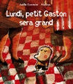 Lundi, petit Gaston sera grand