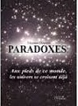 Paradoxes : aux pieds de ce monde les univers se croisent déjà