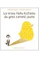 La vrai folle histoire du gros canard jaune